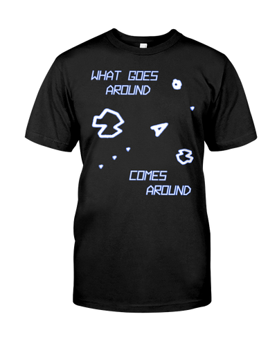 What Goes Around... Comes Around - Arcade T-Shirt