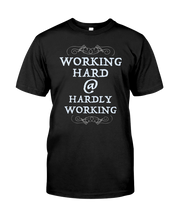 Working Hard At Hardly Working - Unisex T-Shirt