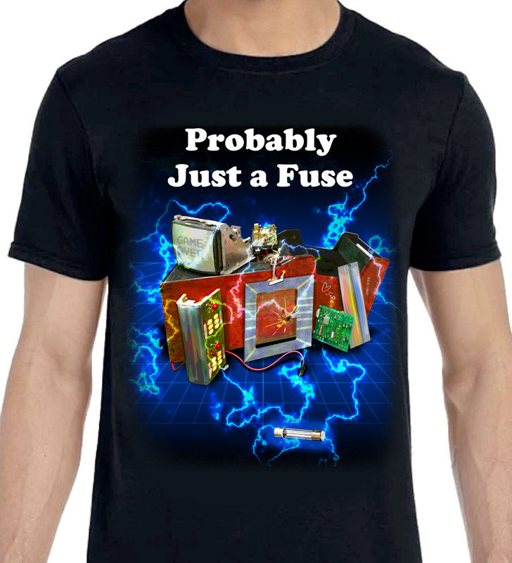 Probably Just a Fuse - Arcade Restoration - T-Shirt