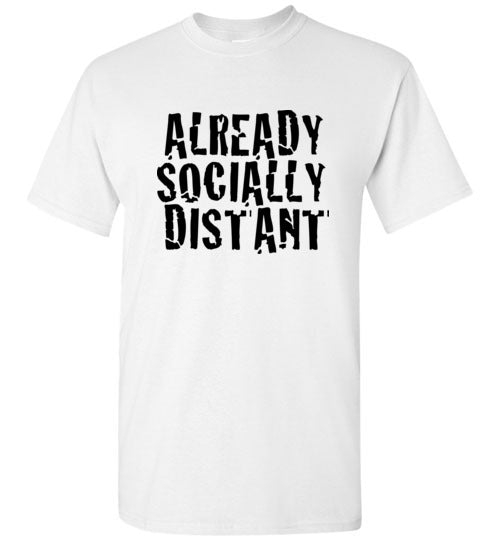 Already Socially Distant - TShirtLaughFactory.com