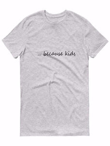 ...Because Kids Tee
