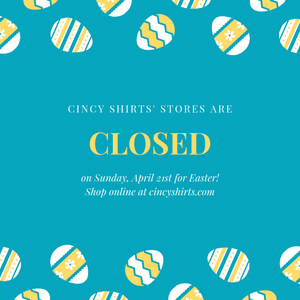 Cincy Shirts' Retail Stores are Closed for Easter!