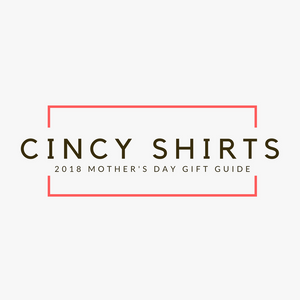 Cincy Shirts' 2018 Mother's Day Gift Guide