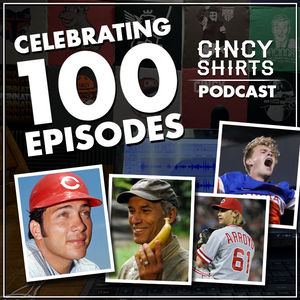 Cincy Shirts Podcast Episode 100