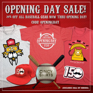 Cincy Shirts' Opening Day Sale!