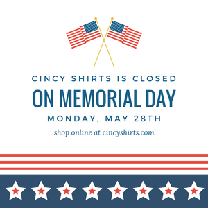 Cincy Shirts' Stores Are Closed on Memorial Day!