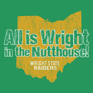 All Is Wright In The Nutthouse! - Wright State University Raiders - Cincy Shirts