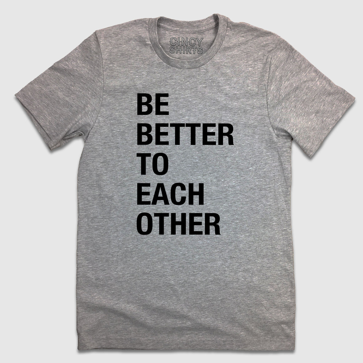 Be Better To Each Other - Cincy Shirts