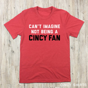 Can't Imagine Not Being A Cincy Fan - Baseball T-shirt