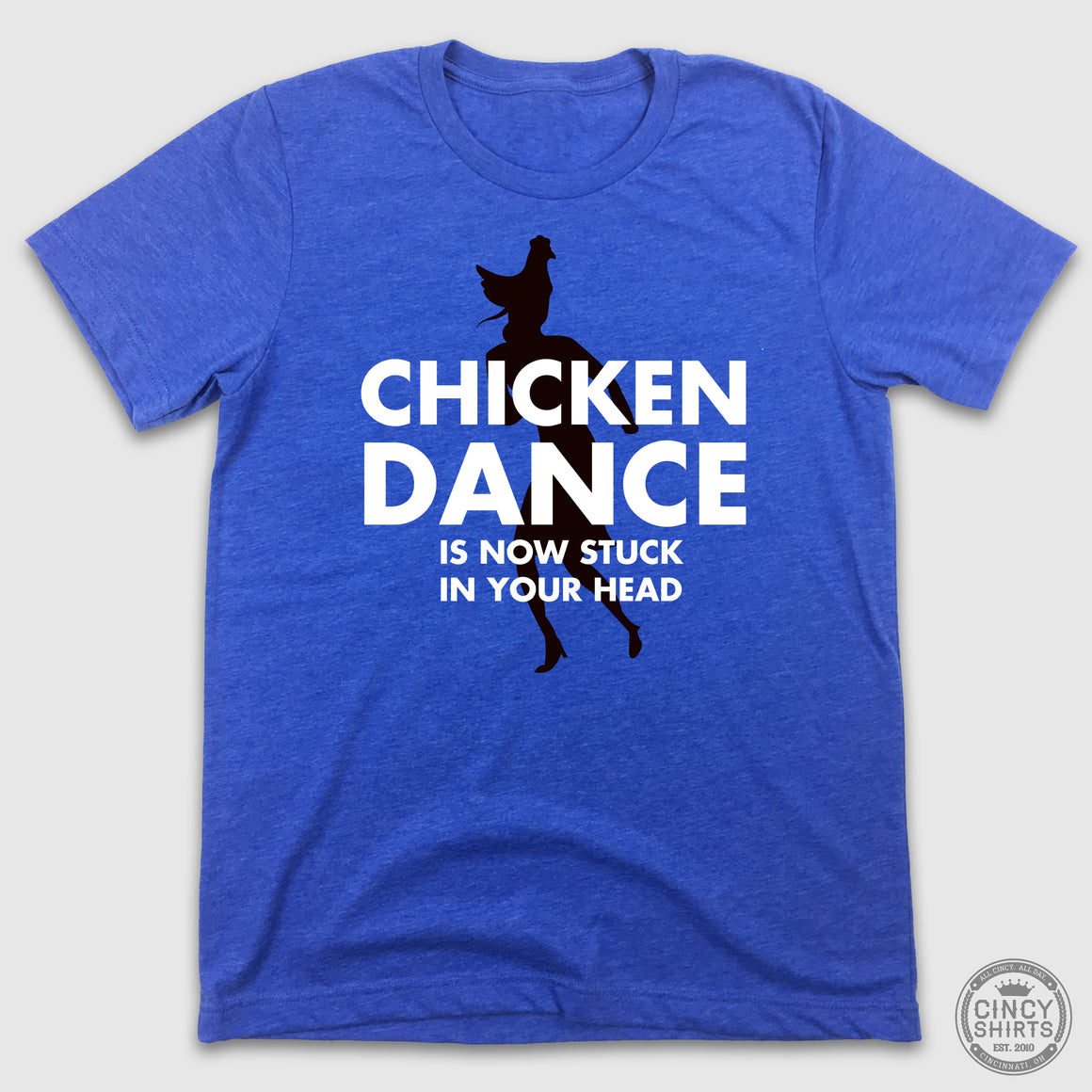 Chicken Dance Is Now In Your Head - Cincy Shirts