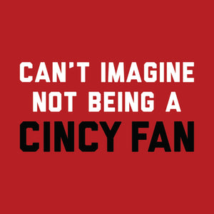 Can't Imagine Not Being A Cincy Fan