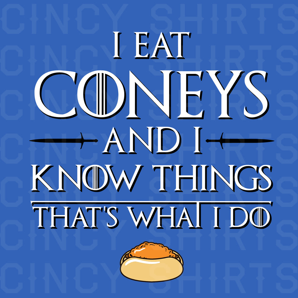 I Eat Coneys and I Know Things - Cincy Shirts