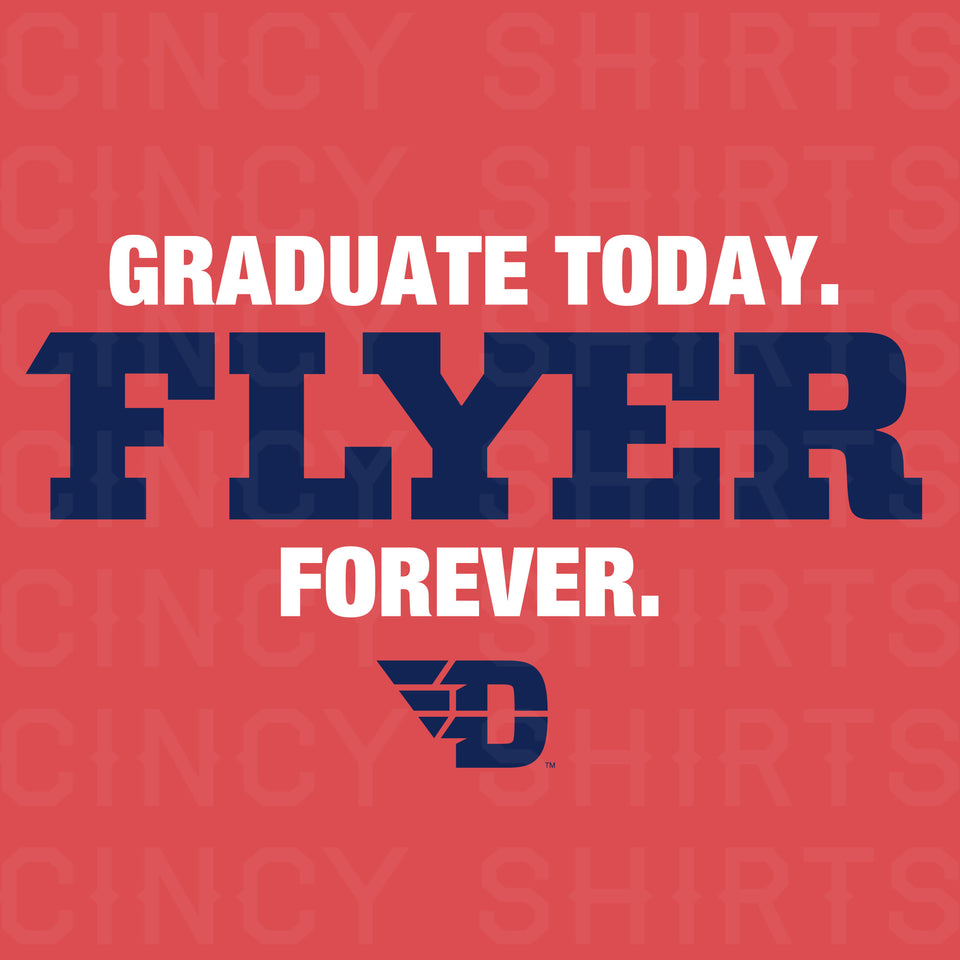Graduate Today, Flyer Forever - Cincy Shirts