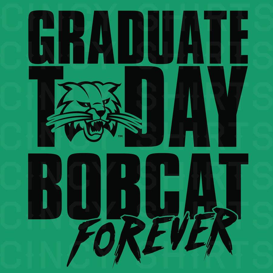 Graduate Today, Bobcat Forever - Cincy Shirts