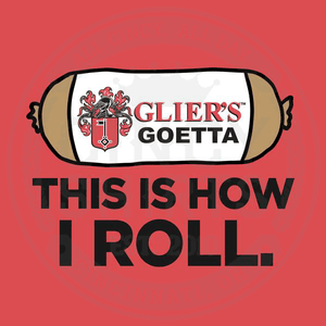 """This is How I Roll"" Glier's Goetta - ONLINE EXCLUSIVE"