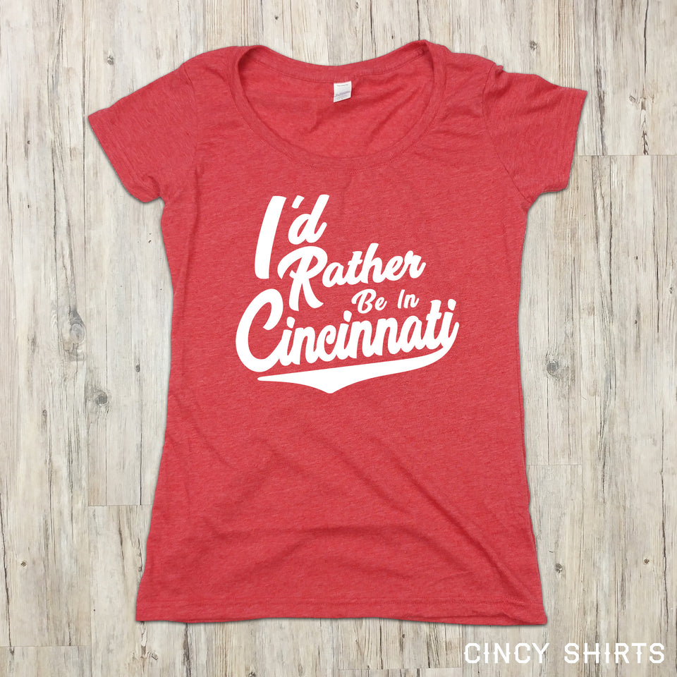 I'd Rather Be In Cincinnati White Script - ONLINE EXCLUSIVE - Cincy Shirts