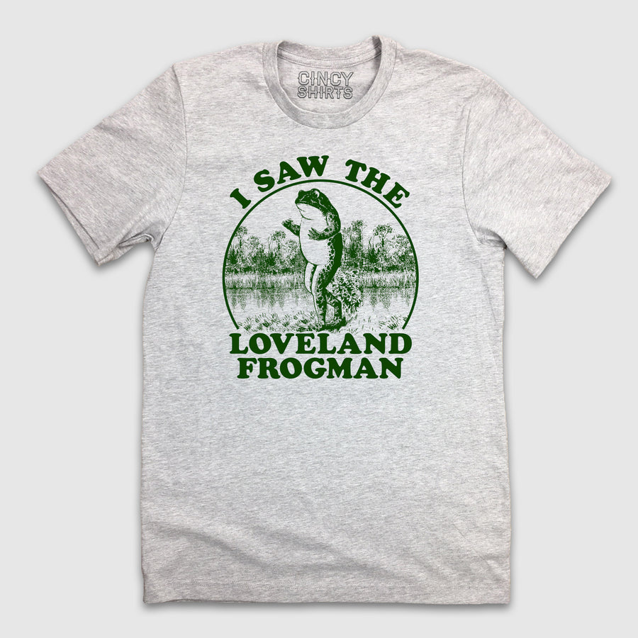I Saw the Loveland Frogman - Cincy Shirts