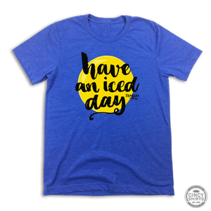 Have an Iced Day - Cincy Shirts