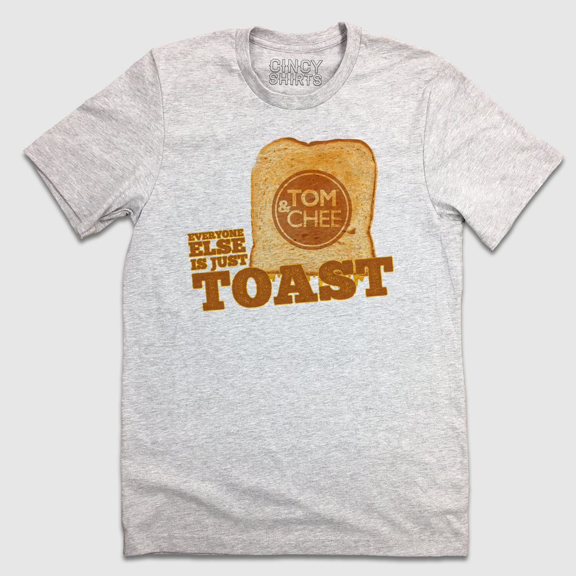 Tom & Chee Everyone Else Is Just Toast - Cincy Shirts