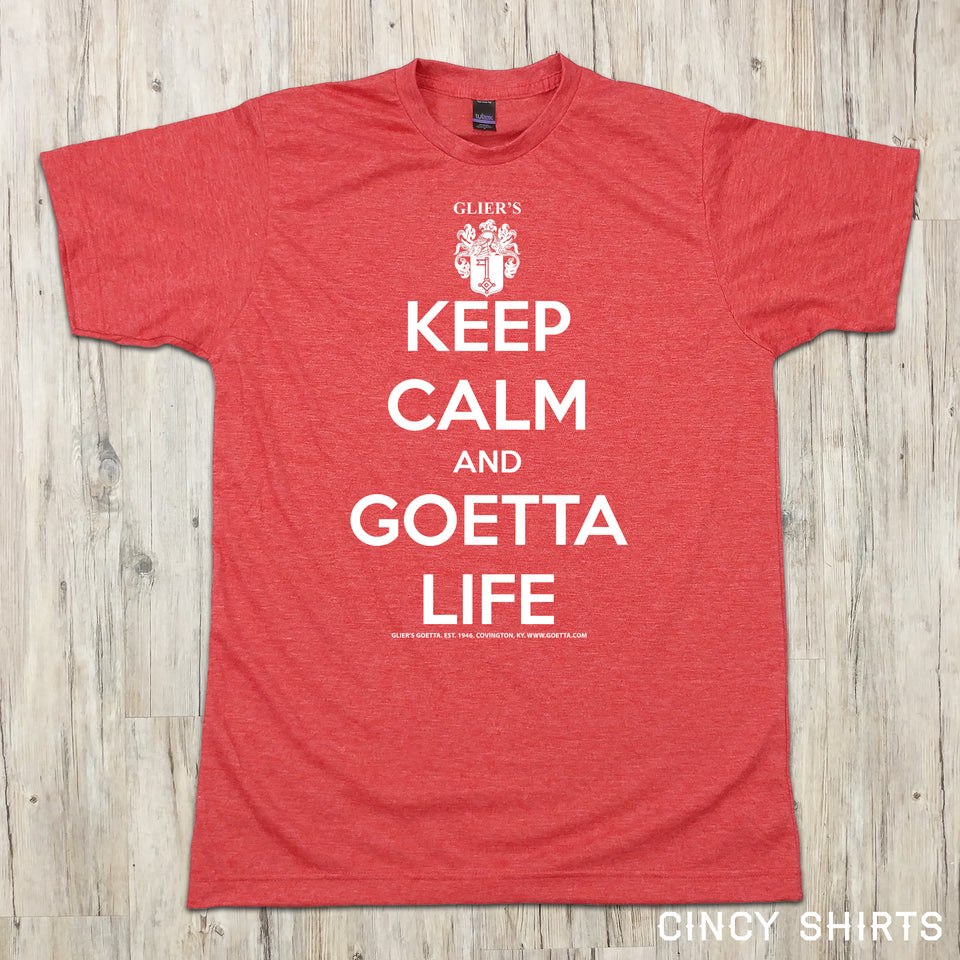 Keep Calm and Goetta Life - ONLINE EXCLUSIVE - Cincy Shirts