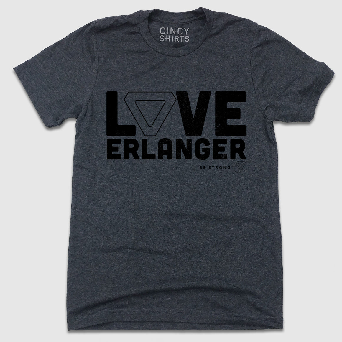 Love Erlanger - Be Strong - Cincy Shirts