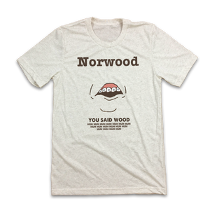 "You Said ""WOOD"" - Norwood, OH - Cincy Shirts"