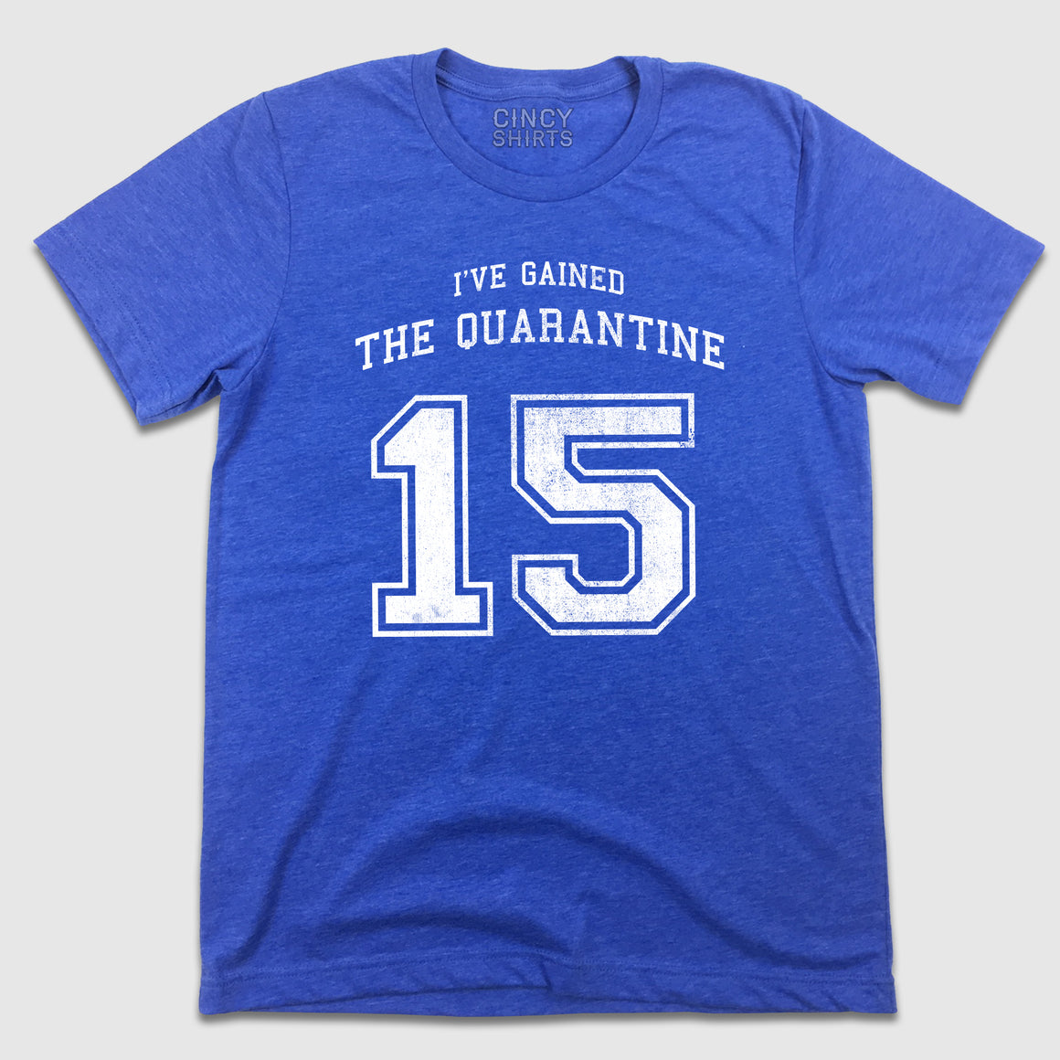 I've Gained The Quarantine 15 - Cincy Shirts