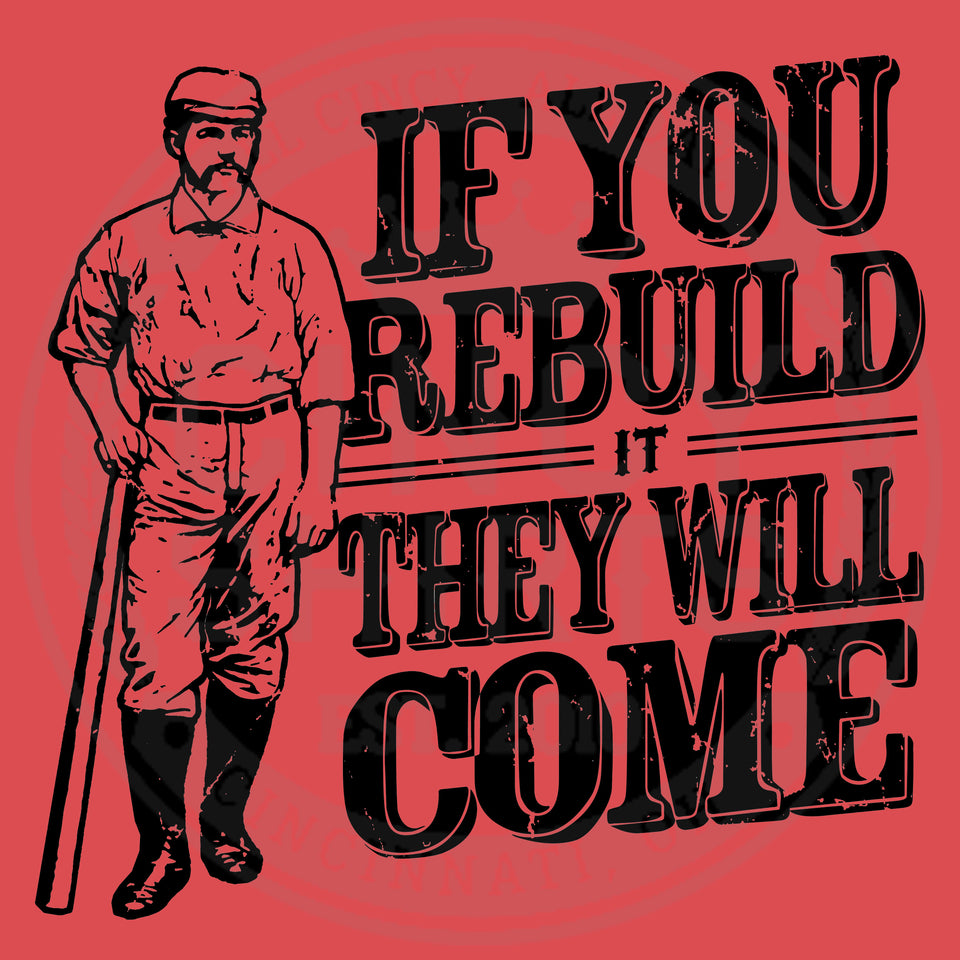 If you Rebuild it They Will Come - Cincy Shirts