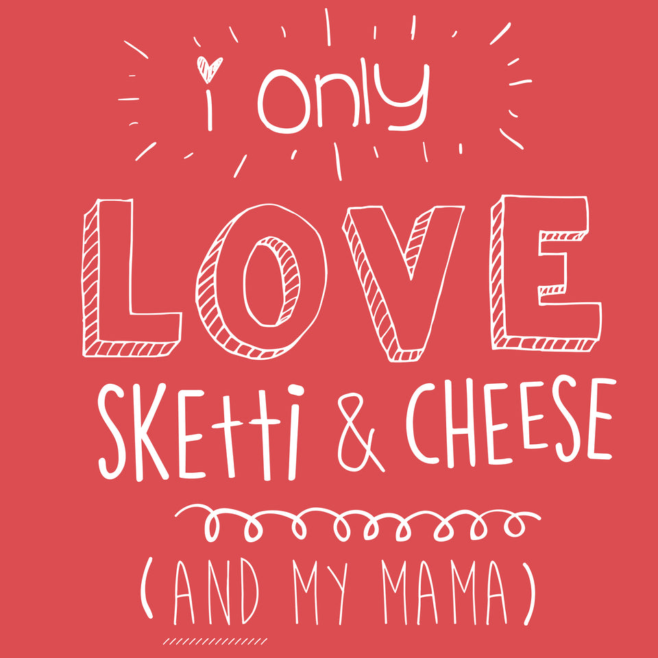 I Only Love Sketti & Cheese (And My Mama) - Cincy Shirts