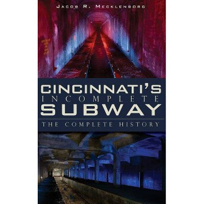 Cincinnati's Incomplete Subway: The Complete History Book - Cincy Shirts