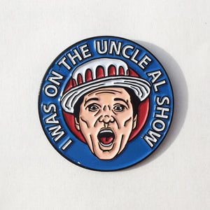 I Was on the Uncle Al Show - Enamel Pin - Cincy Shirts