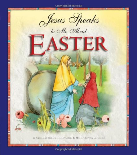Jesus Speaks to Me About Easter by Angela M. Burrin