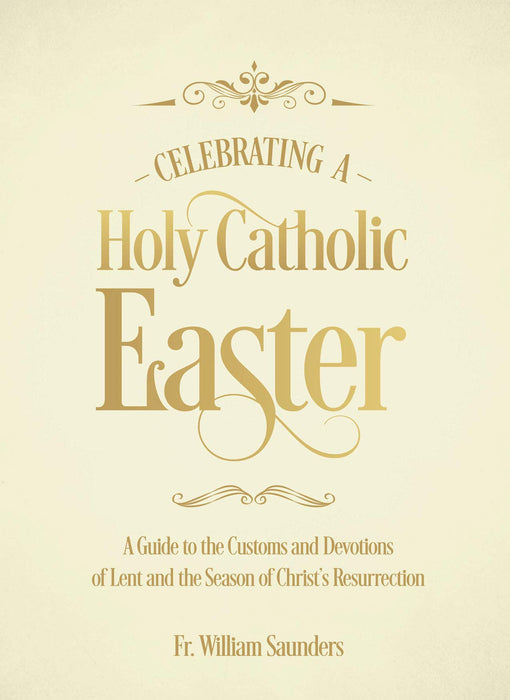 Celebrating a Holy Catholic Easter by Father William Saunders