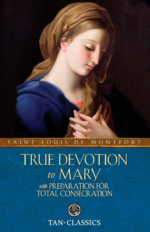 True Devotion to Mary by St. Louis de Montfort (with Preparation for Total Consecration)