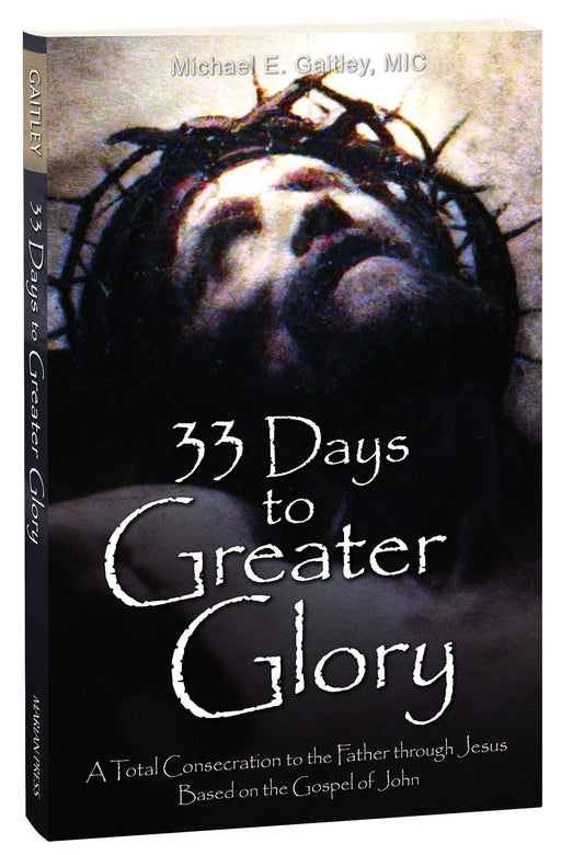 33 Days to Greater Glory by Michael E. Gaitley, MIC