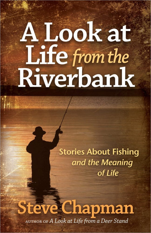 """A Look at Life from the Riverbank"" by Steve Chapman"