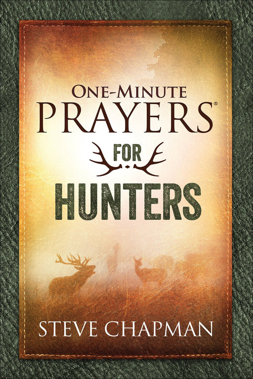 One-Minute Prayers for Hunters by Steve Chapman