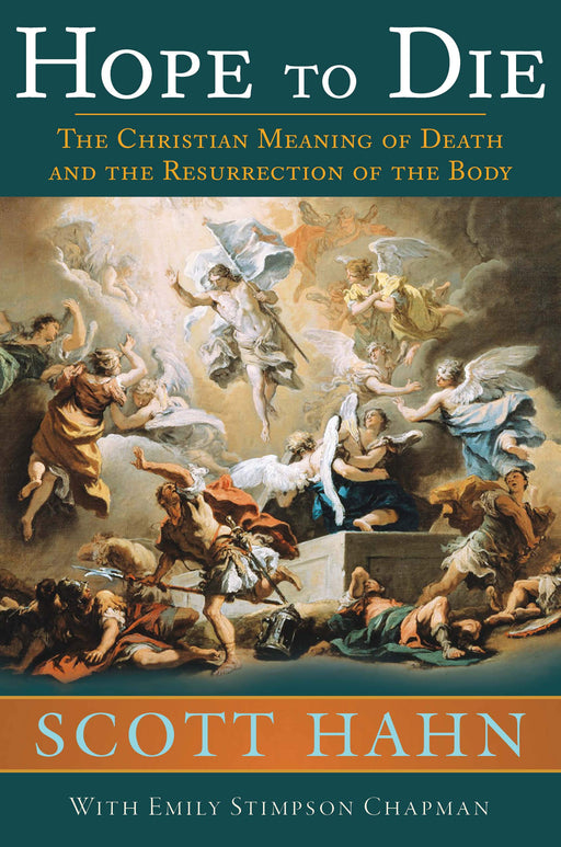 Hope to Die: The Christian Meaning of Death and the Resurrection of the Body by Scott Hahn with Emily Stimpson Chapman
