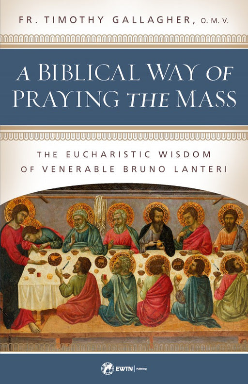 A Biblical Way of Praying the Mass: The Eucharistic Wisdom of Venerable Bruno Lanteri by Fr. Timothy Gallagher, OMV
