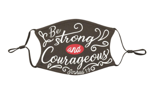Be Strong and Courageous Face Mask