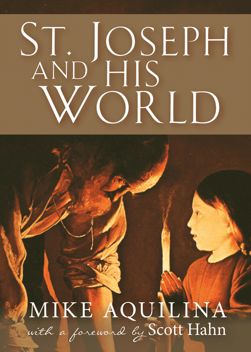 St. Joseph and His World by Mike Aquilina