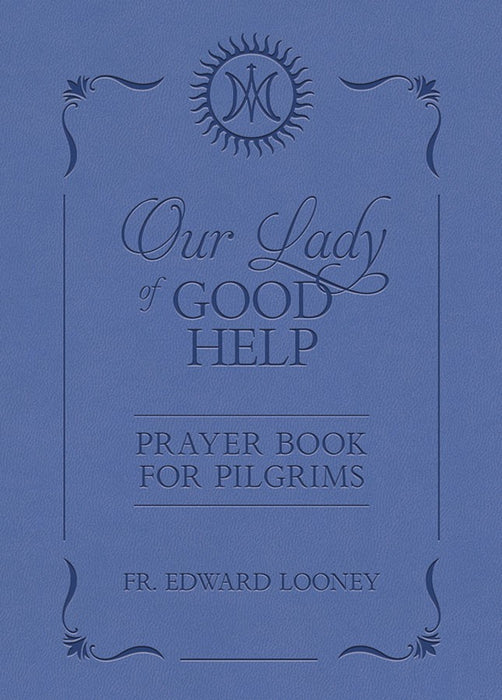 Our Lady of Good Help Prayer Book for Pilgrims by Fr. Edward Looney