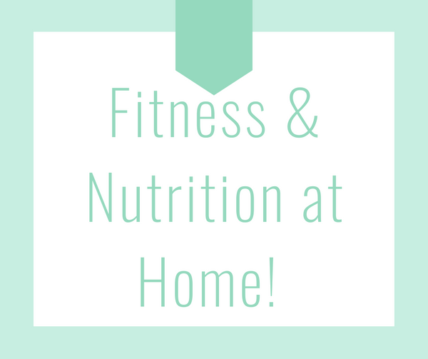 Fitness & Nutrition at Home!