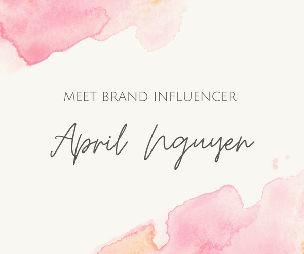 Meet Brand Influencer: April Nguyen