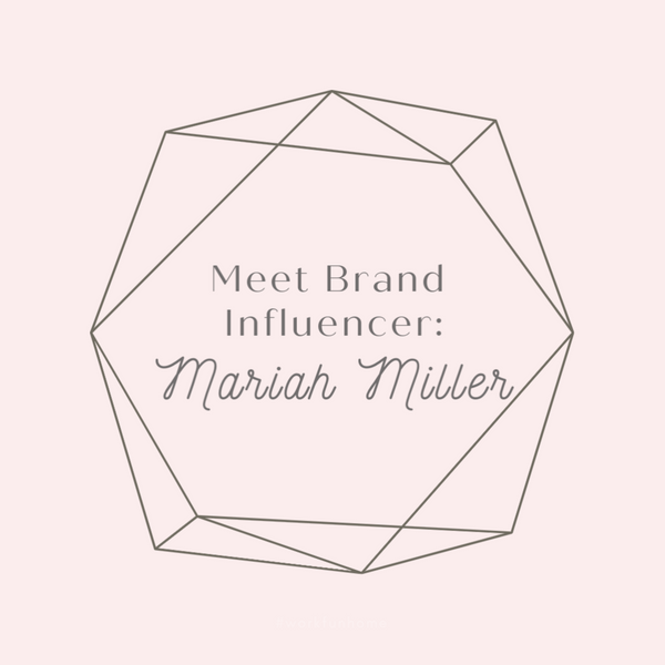 Meet Brand Influencer: Mariah Miller
