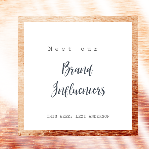 Meet Brand Influencer: Lexi Anderson