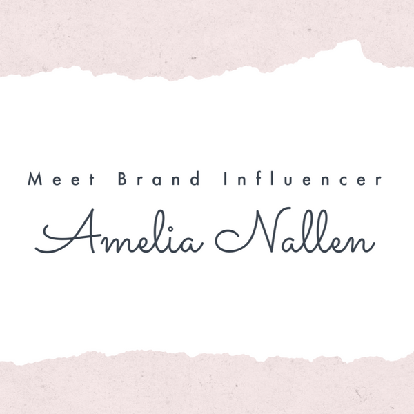 Meet Brand Influencer: Amelia Nallen