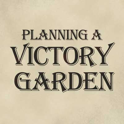 Planning a Victory Garden