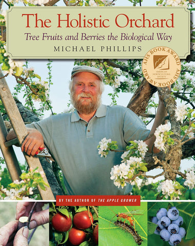 The Holistic Orchard (Paperback) by Michael Phillips