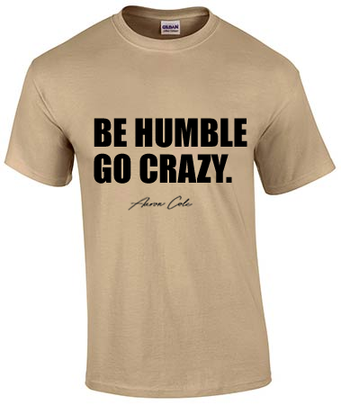 Be Humble Go Crazy T-Shirt